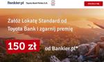 150 zł i lepsza stawka na Lokacie Standard Toyota Banku od Bankier.pl