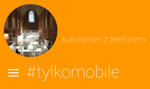 Kulturalnie i #TylkoMobile – smartfon na weekend