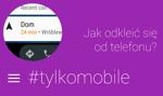 #TylkoMobile – jak odkleić się od telefonu?