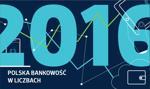 Polska bankowość w liczbach - 2016 r. [Raport]