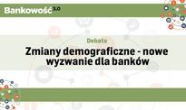 Debata: Zmiany demograficzne - nowe wyzwanie dla banków