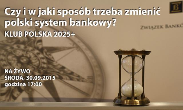 Czy i w jaki sposób trzeba zmienić polski system bankowy?