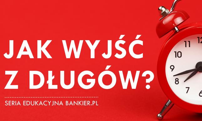 Jak wyjść z długów? Seria edukacyjna Bankier.pl