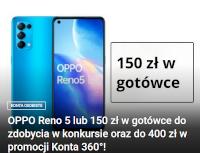 OPPO Reno 5 lub 150 zł w gotówce do zdobycia w konkursie oraz do 400 zł w promocji Konta 360°!